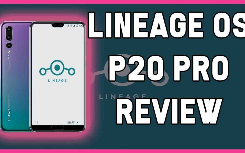 LINEAGE OS 15.1 RUNNING ON HUAWEI P20 PRO – REVIEW JULY 2018