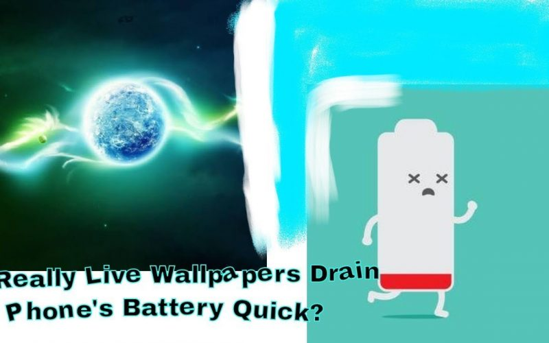 DOES REALLY LIVE WALLPAPERS DRAIN BATTERY LIFE QUICK?