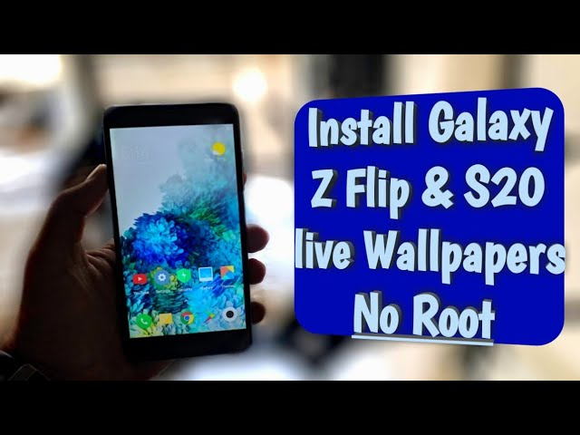 Install Samsung Galaxy Z Flip/ S20 Plus Live Wallpaper on any Android Phone   NO ROOT