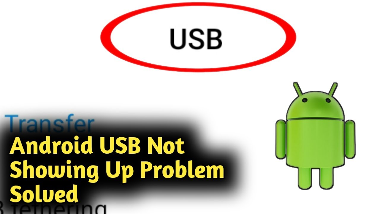 Android USB Not Showing Up Problem Solved