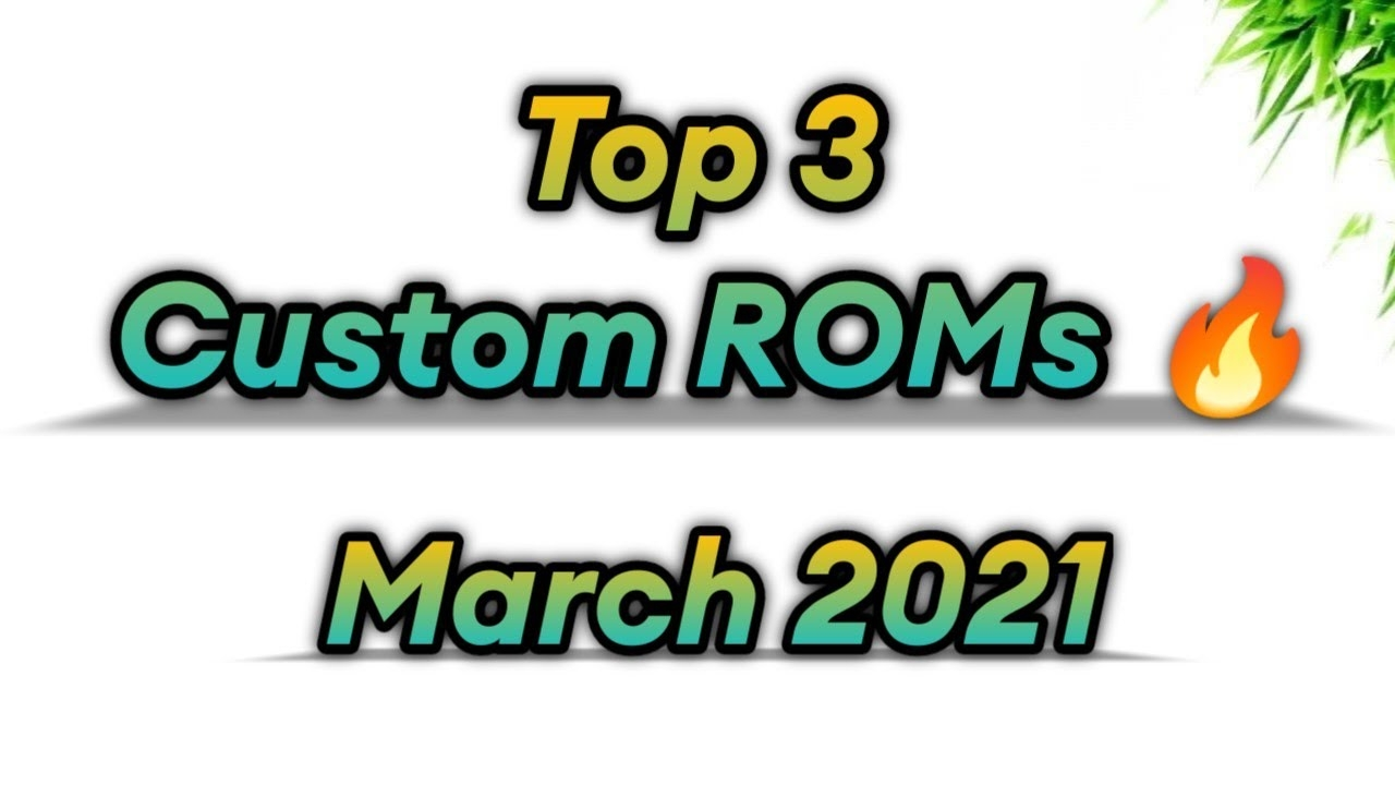 March 2021 - Top 3 Custom ROMs 🔥 | My Suggestions & Favourite 😍