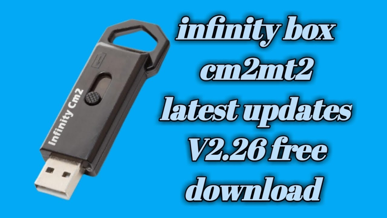 Infinity Box CM2MT2 v2.26 Latest update BootLoader Unlock and more