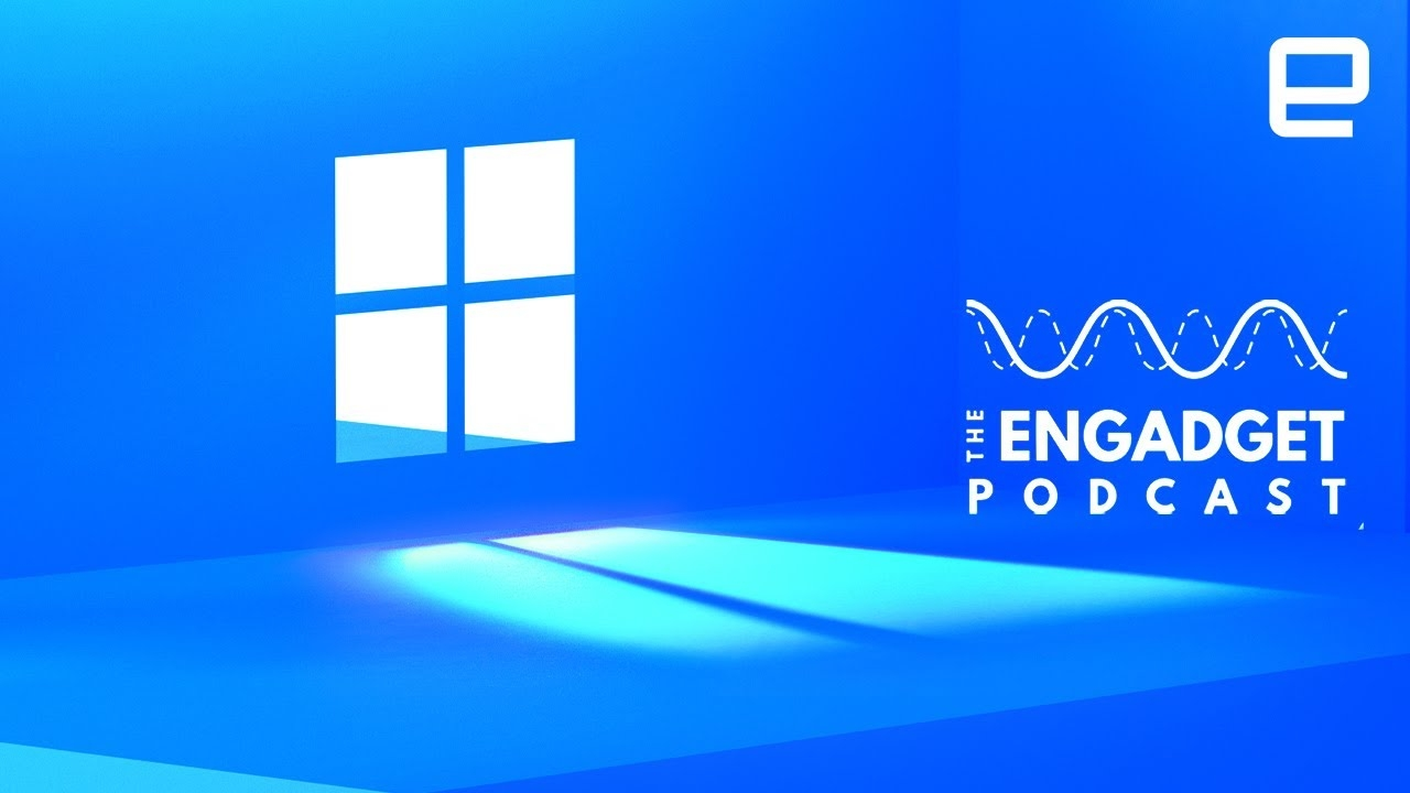 Let's chat about Windows 11! | Engadget Podcast